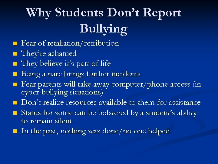 Why Students Don't Report Bullying n n n n Fear of retaliation/retribution They're ashamed