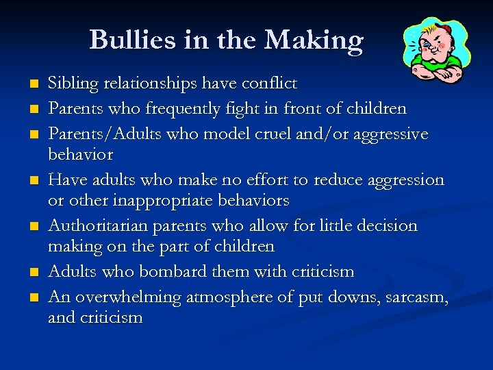 Bullies in the Making n n n n Sibling relationships have conflict Parents who