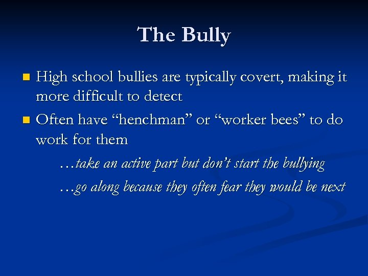 The Bully High school bullies are typically covert, making it more difficult to detect
