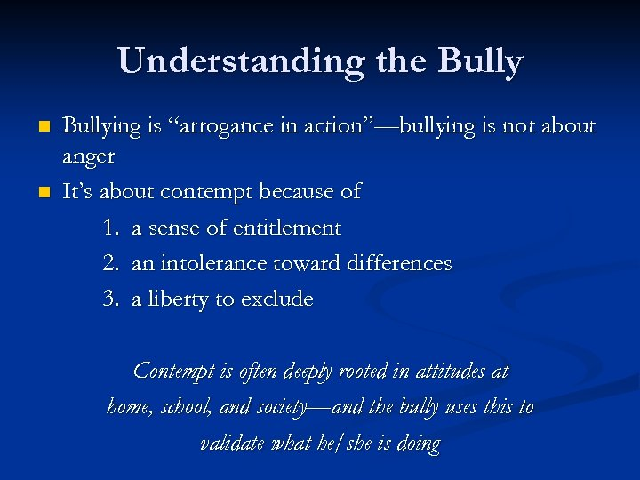 "Understanding the Bully n n Bullying is ""arrogance in action""—bullying is not about anger"