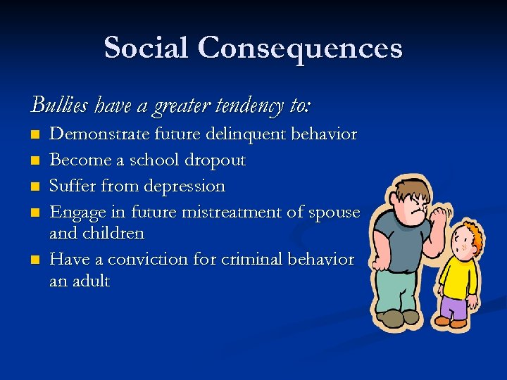 Social Consequences Bullies have a greater tendency to: n n n Demonstrate future delinquent