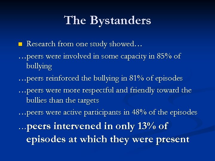 The Bystanders Research from one study showed… …peers were involved in some capacity in
