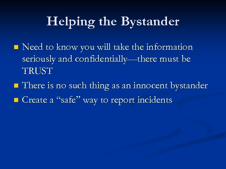 Helping the Bystander Need to know you will take the information seriously and confidentially—there