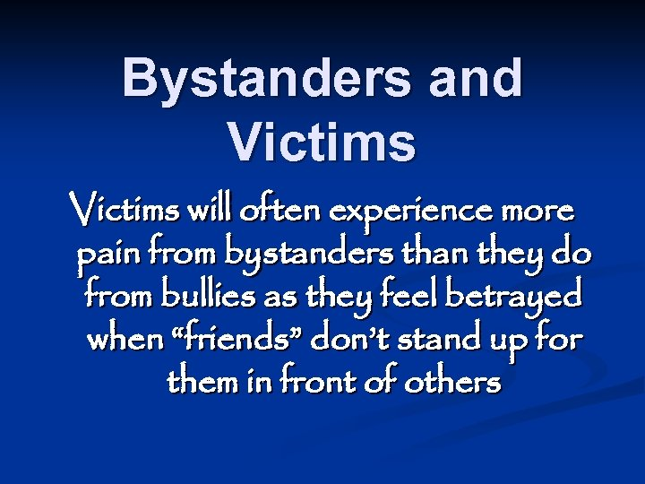 Bystanders and Victims will often experience more pain from bystanders than they do from