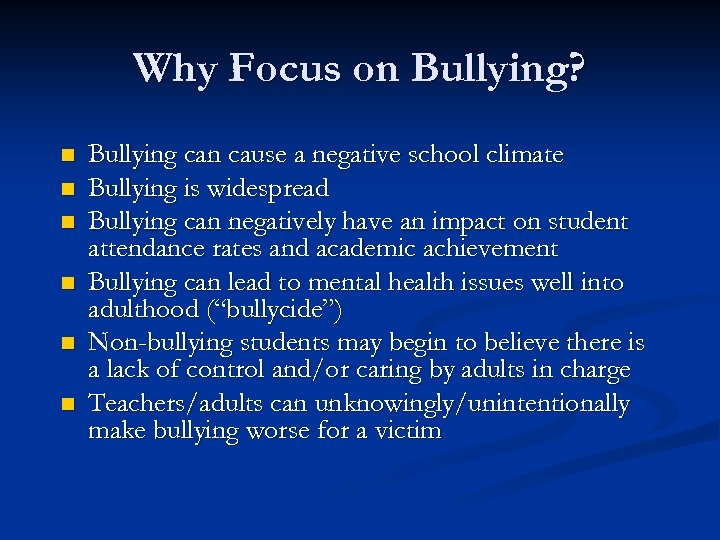 Why Focus on Bullying? n n n Bullying can cause a negative school climate