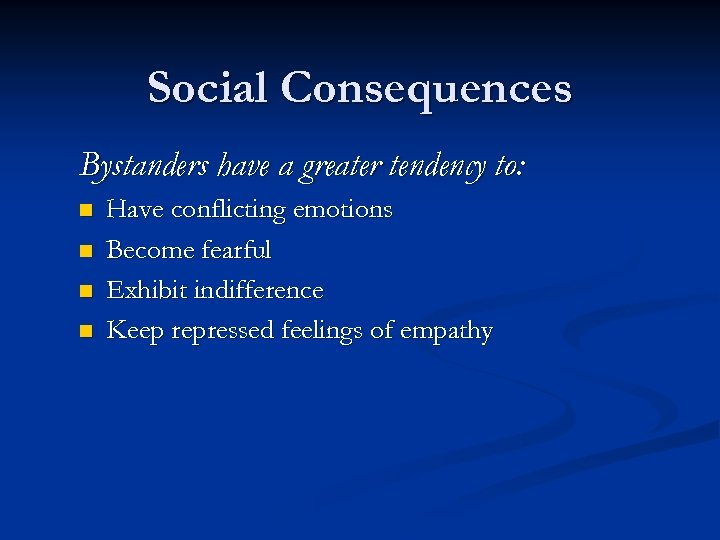 Social Consequences Bystanders have a greater tendency to: n n Have conflicting emotions Become