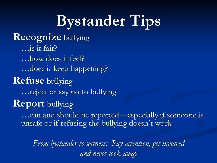 Bystander Tips Recognize bullying …is it fair? …how does it feel? …does it keep