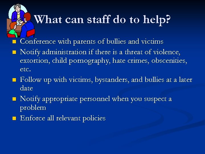 What can staff do to help? n n n Conference with parents of bullies
