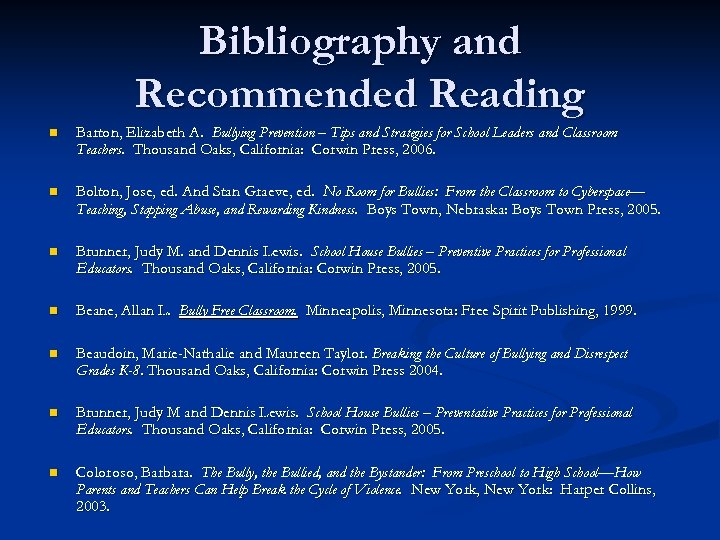 Bibliography and Recommended Reading n Barton, Elizabeth A. Bullying Prevention – Tips and Strategies