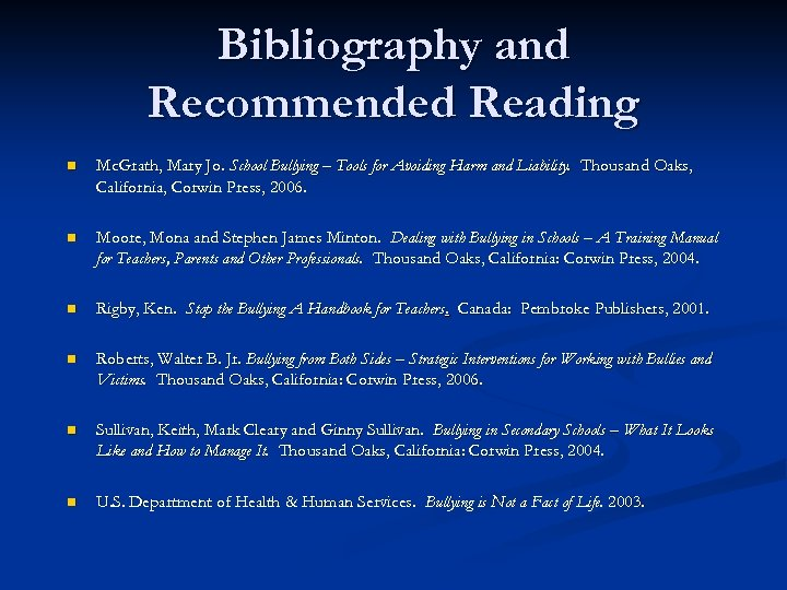 Bibliography and Recommended Reading n Mc. Grath, Mary Jo. School Bullying – Tools for
