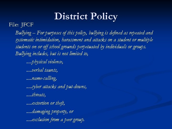 District Policy File: JFCF Bullying – For purposes of this policy, bullying is defined
