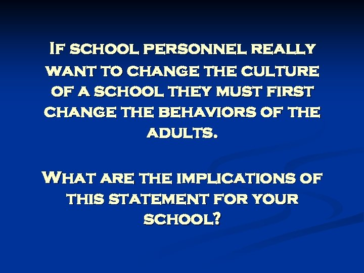 If school personnel really want to change the culture of a school they must