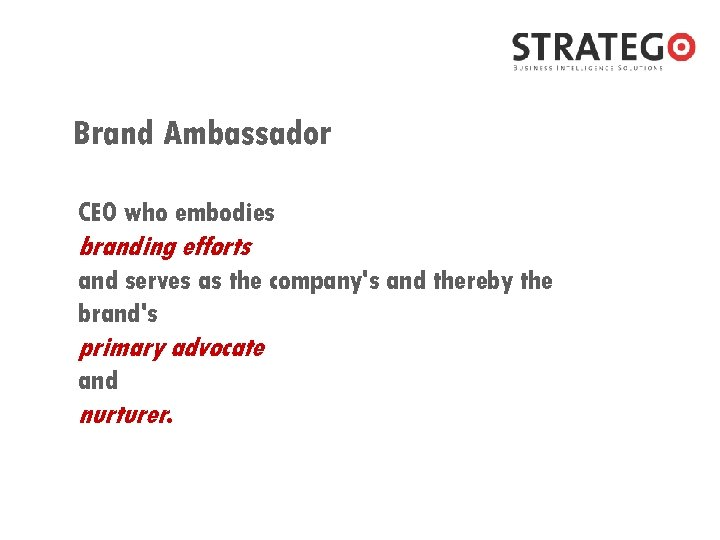 Brand Ambassador CEO who embodies branding efforts and serves as the company's and thereby