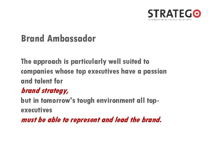 Brand Ambassador The approach is particularly well suited to companies whose top executives have