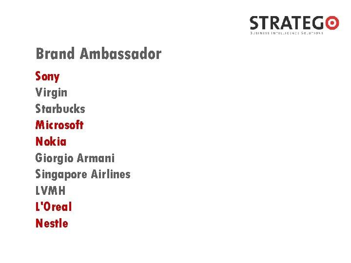 Brand Ambassador Sony Virgin Starbucks Microsoft Nokia Giorgio Armani Singapore Airlines LVMH L'Oreal Nestle