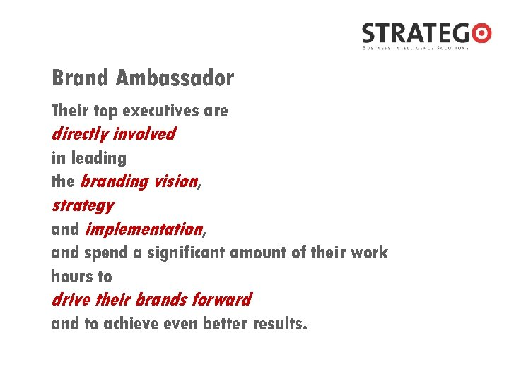 Brand Ambassador Their top executives are directly involved in leading the branding vision, strategy
