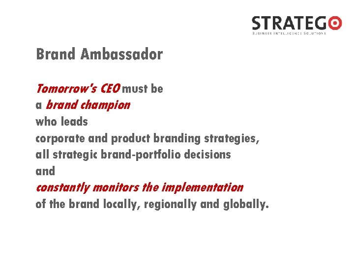 Brand Ambassador Tomorrow's CEO must be a brand champion who leads corporate and product