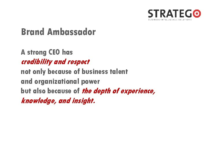 Brand Ambassador A strong CEO has credibility and respect not only because of business