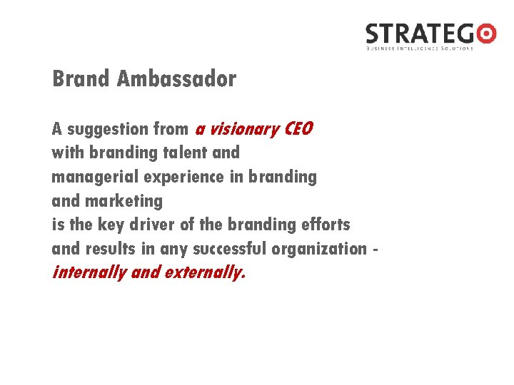 Brand Ambassador A suggestion from a visionary CEO with branding talent and managerial experience