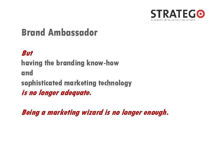 Brand Ambassador But having the branding know-how and sophisticated marketing technology is no longer