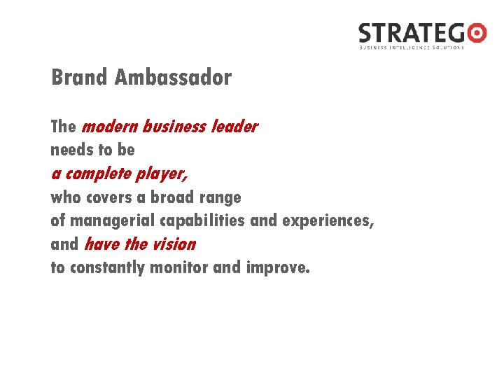 Brand Ambassador The modern business leader needs to be a complete player, who covers