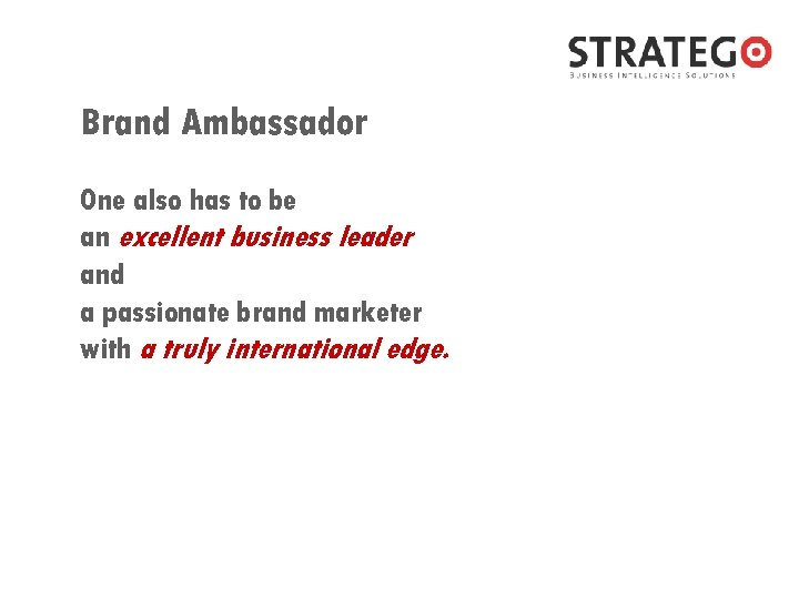 Brand Ambassador One also has to be an excellent business leader and a passionate