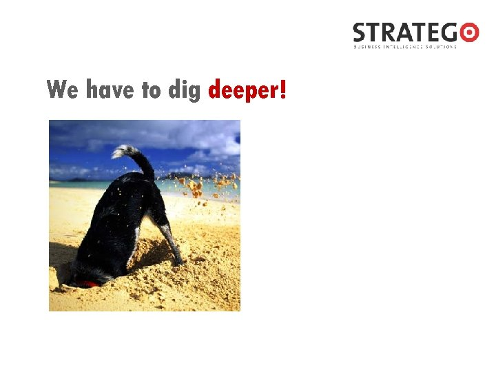 We have to dig deeper!