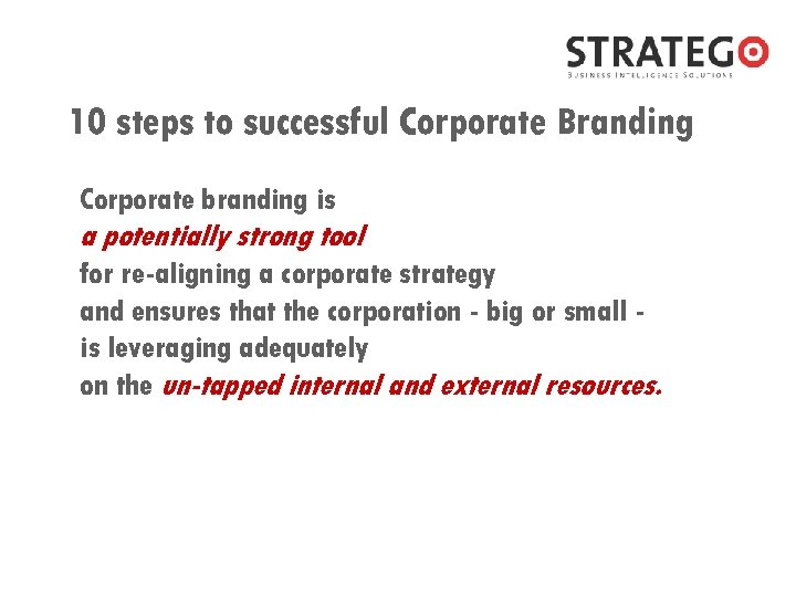 10 steps to successful Corporate Branding Corporate branding is a potentially strong tool for