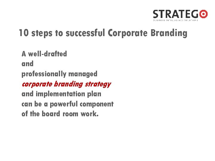 10 steps to successful Corporate Branding A well-drafted and professionally managed corporate branding strategy