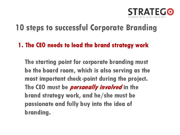 10 steps to successful Corporate Branding 1. The CEO needs to lead the brand