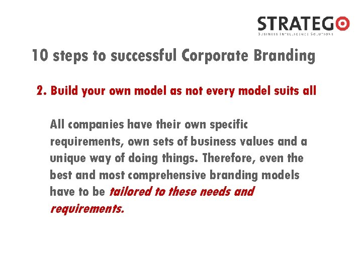 10 steps to successful Corporate Branding 2. Build your own model as not every