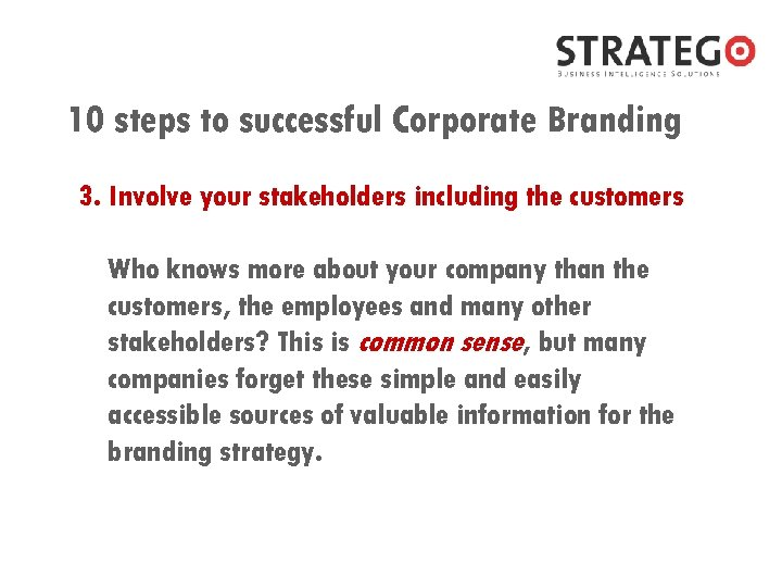 10 steps to successful Corporate Branding 3. Involve your stakeholders including the customers Who