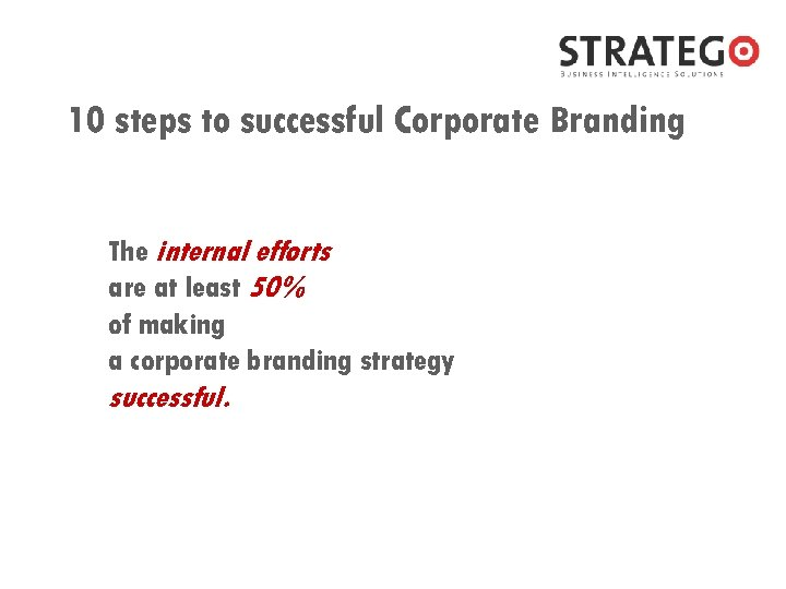 10 steps to successful Corporate Branding The internal efforts are at least 50% of