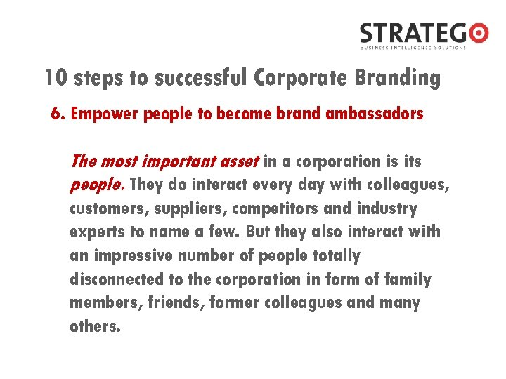 10 steps to successful Corporate Branding 6. Empower people to become brand ambassadors The
