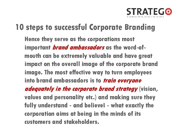 10 steps to successful Corporate Branding Hence they serve as the corporations most important