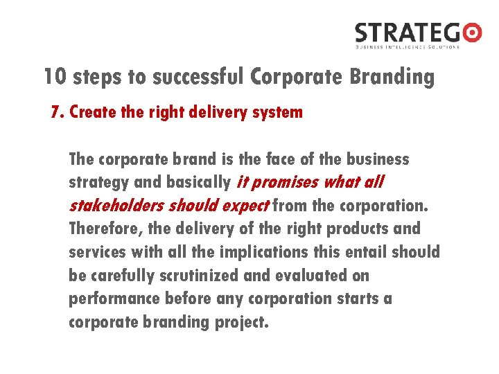 10 steps to successful Corporate Branding 7. Create the right delivery system The corporate