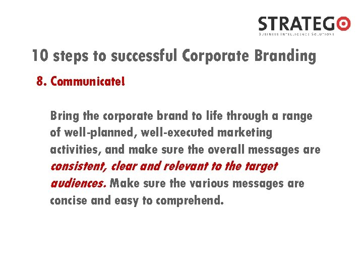 10 steps to successful Corporate Branding 8. Communicate! Bring the corporate brand to life