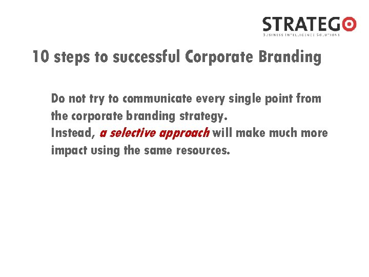10 steps to successful Corporate Branding Do not try to communicate every single point