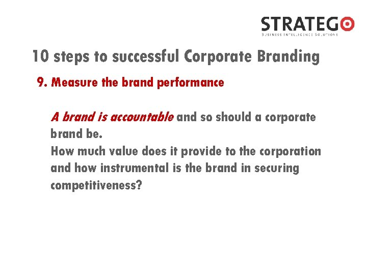 10 steps to successful Corporate Branding 9. Measure the brand performance A brand is