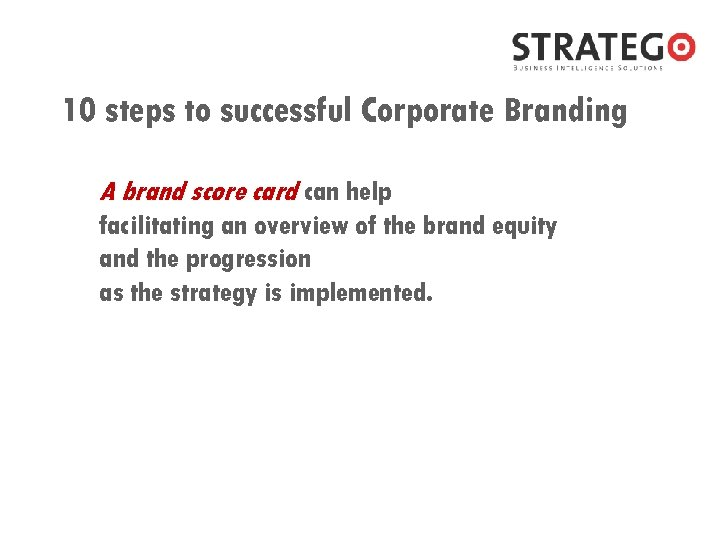 10 steps to successful Corporate Branding A brand score card can help facilitating an