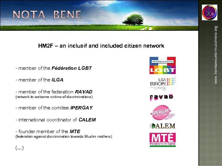 - member of the Fédération LGBT - member of the ILGA - member of