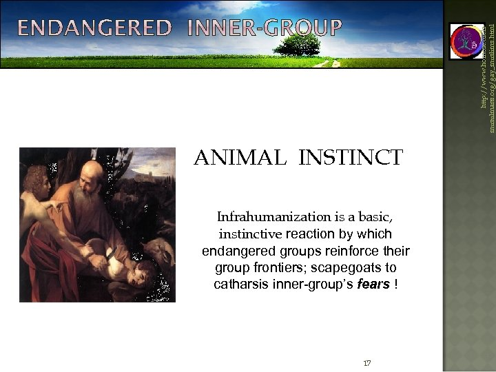 http: //www. homosexuelsmusulmans. org/gay_muslims. html ANIMAL INSTINCT Infrahumanization is a basic, instinctive reaction by