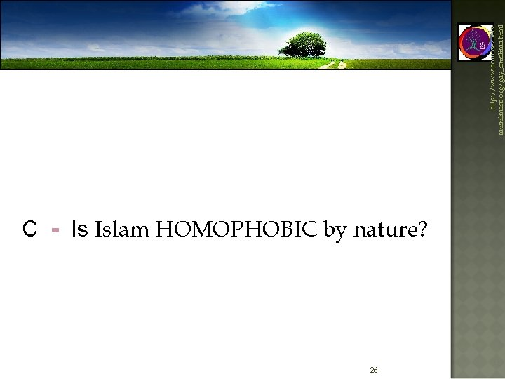 C - Is Islam HOMOPHOBIC by nature? 26 http: //www. homosexuelsmusulmans. org/gay_muslims. html