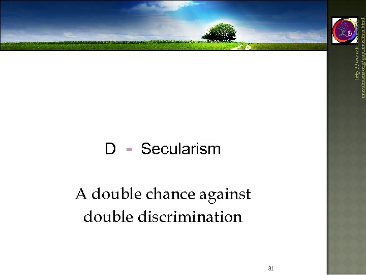 http: //www. homosexuelsmusulmans. org/gay_muslims. html D - Secularism A double chance against double discrimination