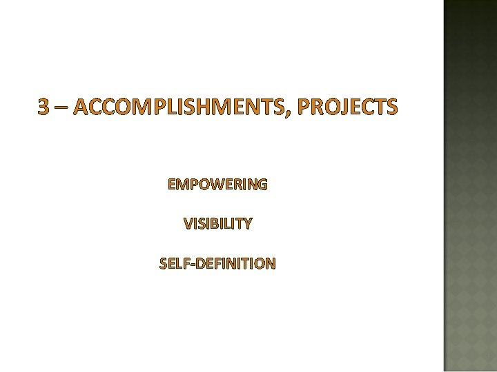 3 – ACCOMPLISHMENTS, PROJECTS EMPOWERING VISIBILITY SELF-DEFINITION