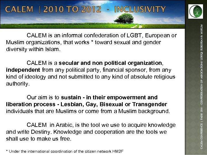 CALEM is an informal confederation of LGBT, European or Muslim organizations, that works *