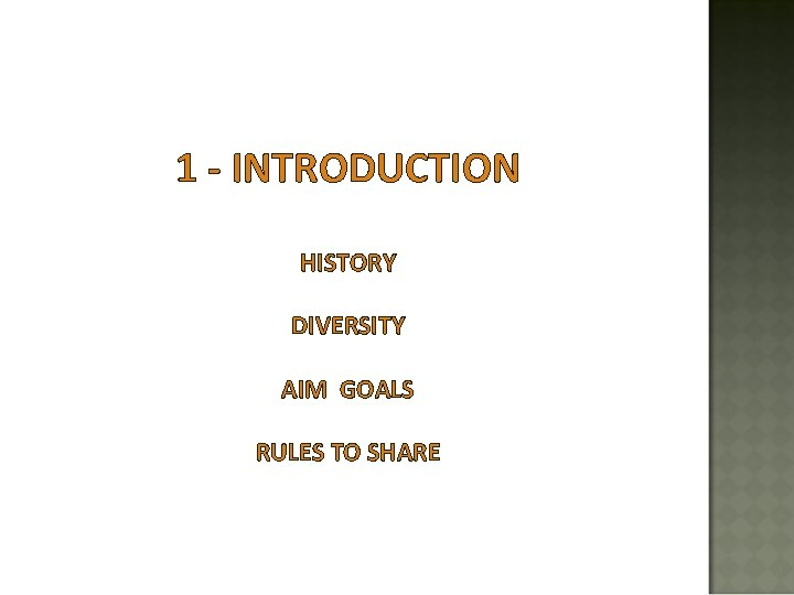 1 - INTRODUCTION HISTORY DIVERSITY AIM GOALS RULES TO SHARE