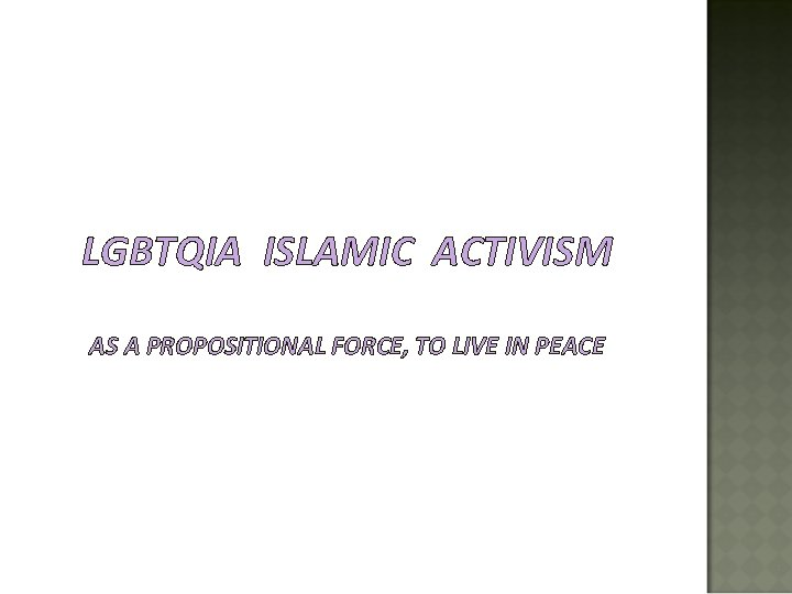 LGBTQIA ISLAMIC ACTIVISM AS A PROPOSITIONAL FORCE, TO LIVE IN PEACE