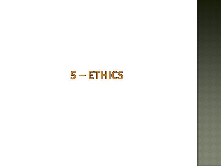 5 – ETHICS