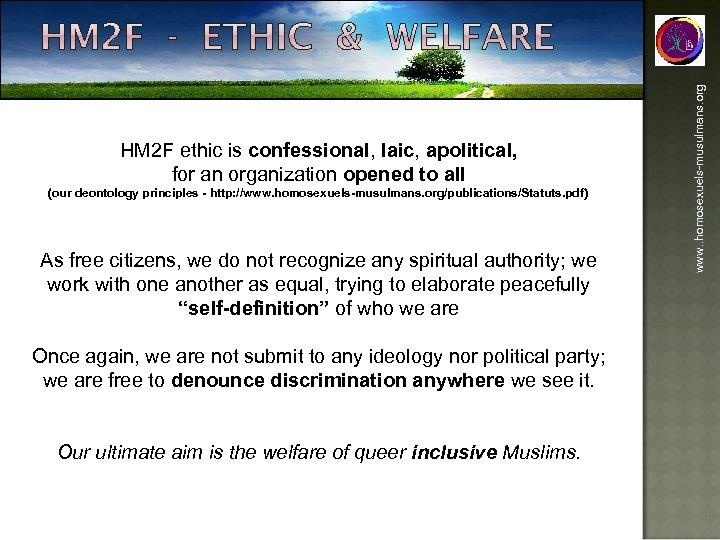 (our deontology principles - http: //www. homosexuels-musulmans. org/publications/Statuts. pdf) As free citizens, we do